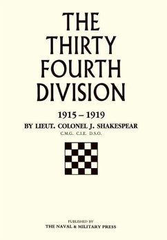 Thirty-Fourth Division 1915-1919. the Story of Its Career from Ripon to the Rhine - Shakespear, J.