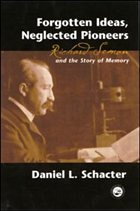 Forgotten Ideas, Neglected Pioneers: Richard Semon and the Story of Memory - Schacter, Daniel L. Schacter Daniel