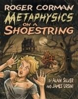 Roger Corman: Metaphysics on a Shoestring - Silver, Alain Ursini, James