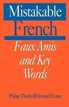 Mistakable French: Faux Amis and Key Words - Thody, Philip Malcolm Waller Tundy, Philip Evans, Howard