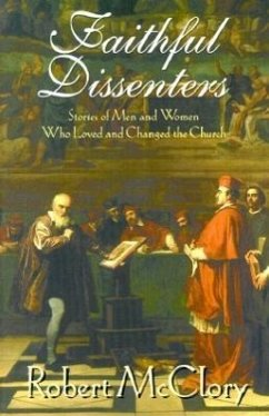 Faithful Dissenters: Stories of Men and Women Who Loved and Changed the Church - McClory, Robert