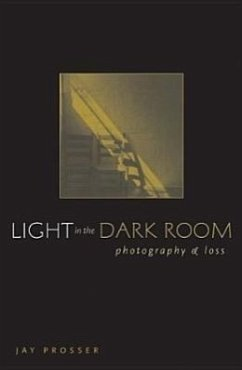 Light in the Dark Room: Photography and Loss - Prosser, Jay