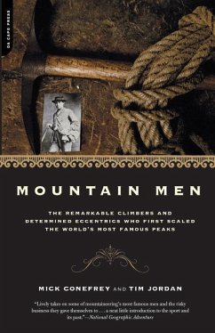 Mountain Men: A History of the Remarkable Climbers and Determined Eccentrics Who First Scaled the World's Most Famous Peaks - Conefrey, Mick Jordan, Tim