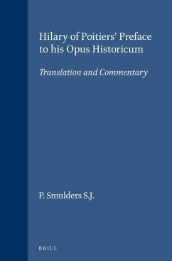 Hilary of Poitiers' Preface to His Opus Historicum: Translation and Commentary - Herausgeber: Smulders, P.
