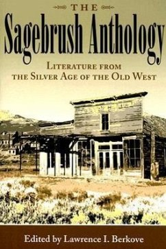 The Sagebrush Anthology: Literature from the Silver Age of the Old West - Herausgeber: Berkove, Lawrence I.