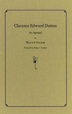 Clarence Edward Dutton: An Appraisal - Stegner, Wallace Earle