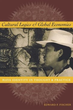 Cultural Logics and Global Economies: Maya Identity in Thought and Practice - Fischer, Edward F.
