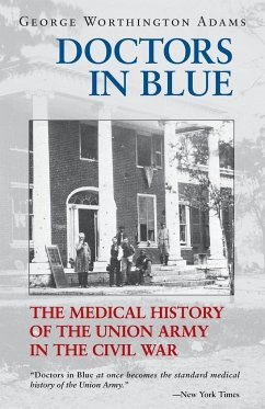 Doctors in Blue: The Medical History of the Union Army in the Civil War - Adams, George Worthington