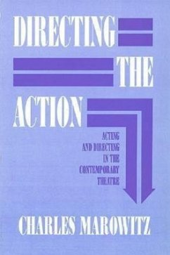 Directing the Action: Acting and Directing in the Contemporary Theatre - Marowitz, Charles