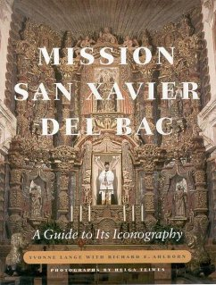 Mission San Xavier del Bac: A Guide to Its Iconography - Lange, Yvonne Ahlborn, Richard E.