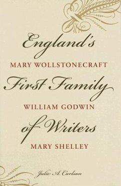 England's First Family of Writers: Mary Wollstonecraft, William Godwin, Mary Shelley - Carlson, Julie Ann