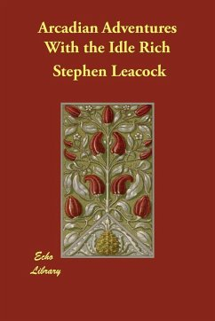 Arcadian Adventures with the Idle Rich - Leacock, Stephen
