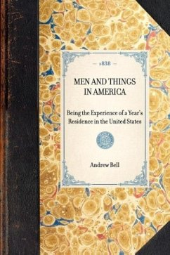 Men and Things in America: Being the Experience of a Year's Residence in the United States - Bell, Andrew