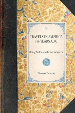 Travels in America 100 Years Ago: Being Notes and Reminiscences - Twining, Thomas