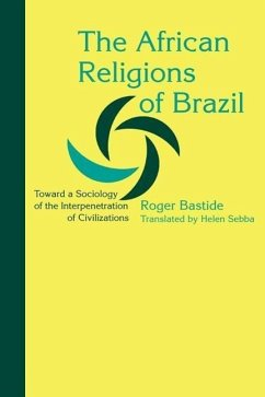 The African Religions of Brazil: Toward a Sociology of the Interpenetration of Civilizations - Bastide, Roger