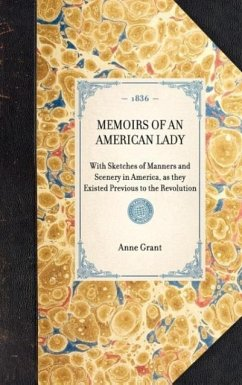 Memoirs of an American Lady: With Sketches of Manners and Scenery in America, as They Existed Previous to the Revolution - Grant, Anne