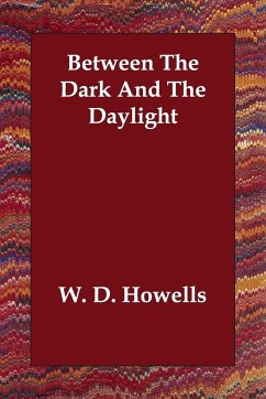 Between the Dark and the Daylight - Howells, W. D.