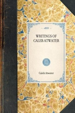 Writings of Caleb Atwater - Atwater, Caleb
