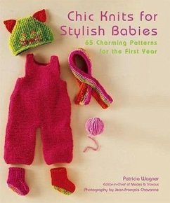 Chic Knits for Stylish Babies: 65 Charming Patterns for the First Year - Wagner, Patricia