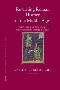 Rewriting Roman History in the Middle Ages: The 'Historia Romana' and the Manuscript Bamberg, Hist. 3 - Kretschmer, Marek Thue