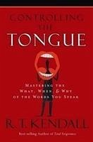 Controlling the Tongue: Mastering the What, When, and Why of the Words You Speak - Kendall, R. T.
