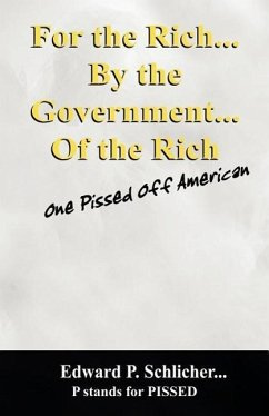 For the Rich...by the Government....of the Rich: One Pissed Off American - Schlicher, Edward P.
