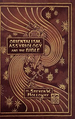 Orientalism, Assyriology and the Bible - Herausgeber: Holloway, Steven W.