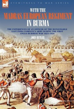With the Madras European Regiment in Burma - The experiences of an Officer of the Honourable East India Company's Army during the first Anglo-Burmese War 1824 - 1826 - Butler, John