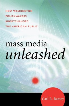 Mass Media Unleashed: How Washington Policymakers Shortchanged the American Public - Ramey, Carl R.