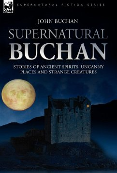 Supernatural Buchan - Stories of ancient spirits uncanny places and strange creatures - Buchan, John