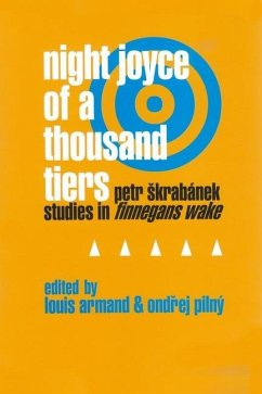 Night Joyce of a Thousand Tiers: Petr Skrabanek: Studies in Finnegans Wake - Herausgeber: Armand, Louis Pilny, Ondrej
