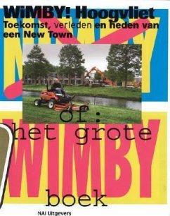 Wimby! Hoogvliet: Future, Past and Present of a New Town: Or: The Big Wimby Book - Herausgeber: Provoost, Michelle / Mitwirkender: Rottenberg, Felix