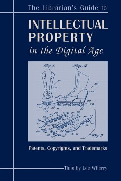 The Librarian's Guide to Intellectual Property in the Digital Age: Copyrights, Patents, and Trademarks - Wherry, Timothy Lee