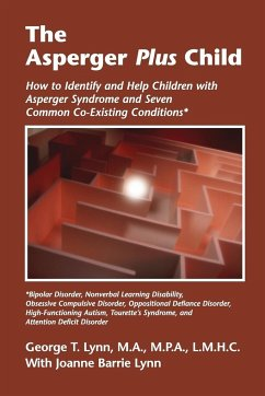 The Asperger Plus Child: How to Identify and Help Children with Asperger Syndrome and Seven Common Co-Existing Conditions - Lynn, George T.