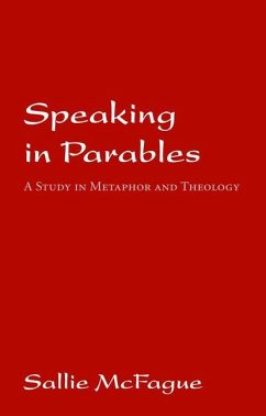 Speaking in Parables: A Study in Metaphor and Theology - McFague, Sallie