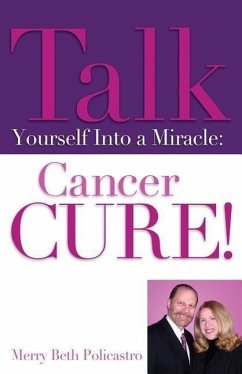 Talk Yourself Into a Miracle: Cancer Cure! - Policastro, Merry Beth