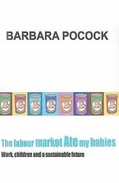 The Labour Market Ate My Babies: Work, Children and a Sustainable Future - Pocock, Barbara