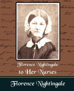 Florence Nightingale to Her Nurses - Florence Nightingale, Nightingale Florence Nightingale
