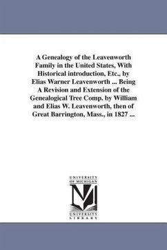 A Genealogy of the Leavenworth Family in the United States, with Historical Introduction, Etc., by Elias Warner Leavenworth ... Being a Revision and - Leavenworth, Elias Warner