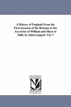 A History of England from the First Invasion of the Romans to the Accession of William and Mary in 1688. by John Lingard. Vol. 7 - Lingard, John