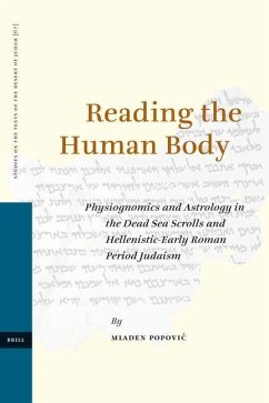 Reading the Human Body: Physiognomics and Astrology in the Dead Sea Scrolls and Hellenistic-Early Roman Period Judaism - Popovi, Mladen