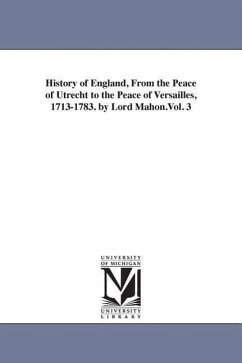 History of England, from the Peace of Utrecht to the Peace of Versailles, 1713-1783. by Lord Mahon.Vol. 3 - Stanhope, Philip Henry Stanhope