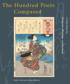 The Hundred Poets Compared: A Print Series by Kuniyoshi, Hiroshige, and Kunisada - Herwig, Henk Mostow, Joshua S.