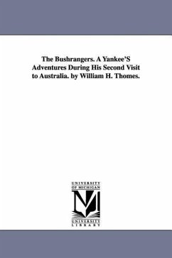 The Bushrangers. a Yankee's Adventures During His Second Visit to Australia. by William H. Thomes. - Thomes, William Henry