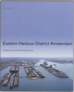 Eastern Harbour District Amsterdam: Urbanism and Architecture - Abrahamse, Jaap Evert Buurman, Marlies Hulsman, Bernard