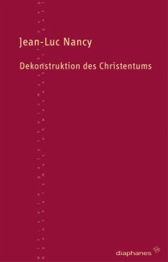 Dekonstruktion des Christentums - Nancy, Jean-Luc