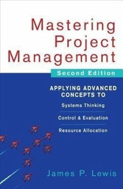 Mastering Project Management: Applying Advanced Concepts to Systems Thinking, Control & Evaluation, Resource Allocation - Lewis, James P.
