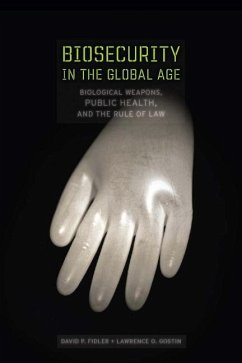 Biosecurity in the Global Age: Biological Weapons, Public Health, and the Rule of Law - Fidler, David P. , Professor Gostin, Lawrence O.