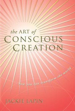 The Art of Conscious Creation: How You Can Transform the World - Lapin, Jackie