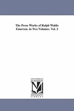 The Prose Works of Ralph Waldo Emerson. in Two Volumes. Vol. 2 - Emerson, Ralph Waldo